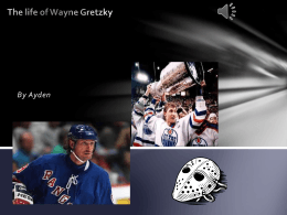 By Ayden The life of Wayne Gretzky