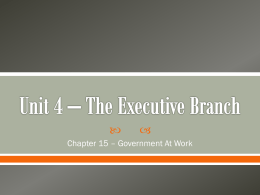 Unit 4 * The Executive Branch