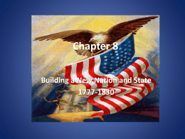 Chapter 8: Building a New Nation and State 1777-1830