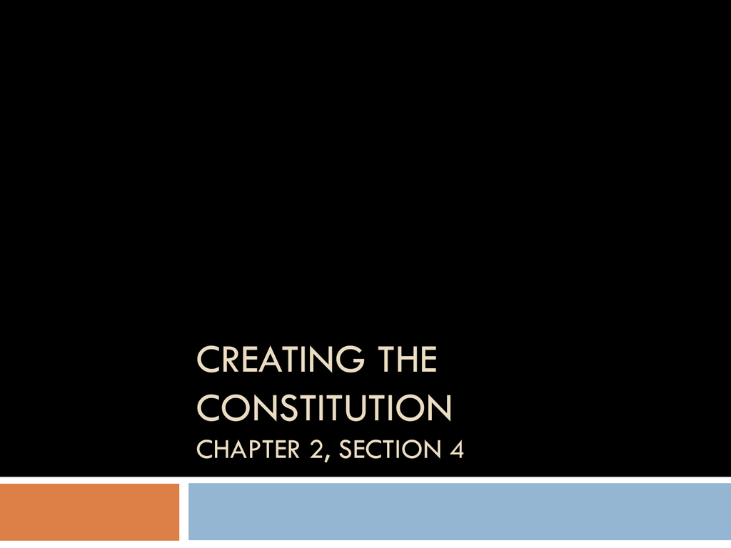 Chapter 2 Section 4 Creating The Constitution