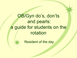 OB/Gyn do`s, don`t`s and pearls: a guide for students on the rotation
