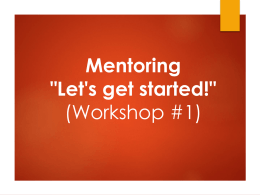 PowerPoint to Workshop 1: MentoringGetStartedWorkshop1