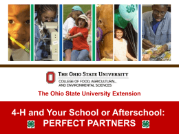 4-H and Your School or Afterschool: PERFECT PARTNERS The