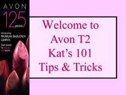 Welcome to Avon T2 Kat`s Tips & Tricks 101