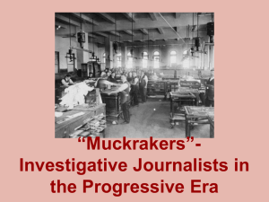 *Muckrakers*- Investigative Journalists in the Progressive Era