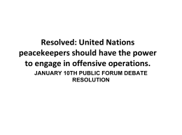 Resolved: United Nations peacekeepers should have the power to