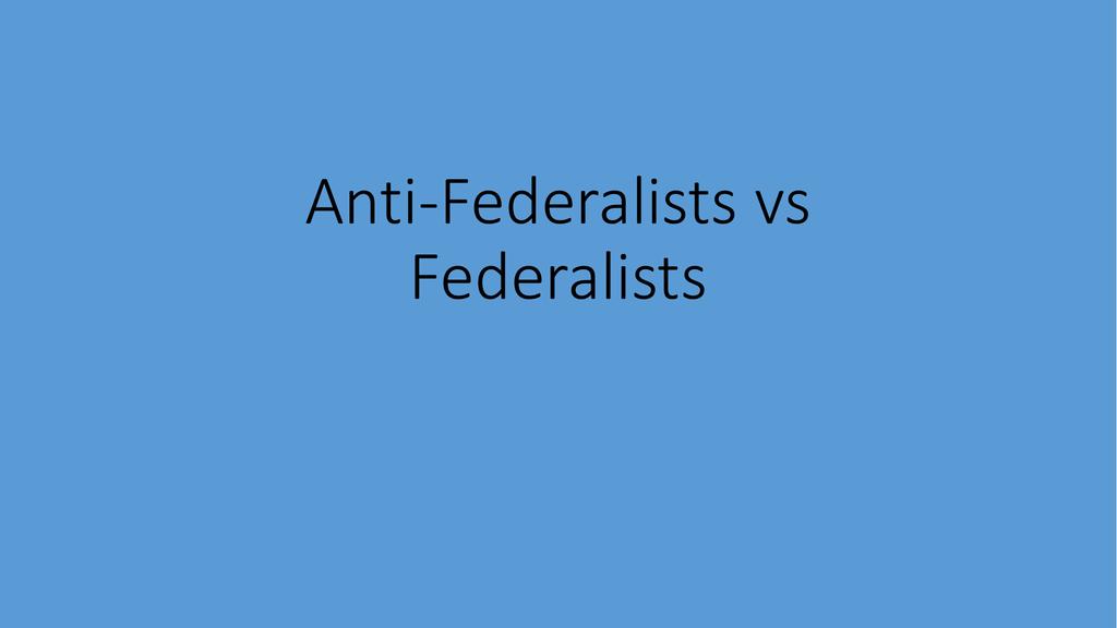 anti federalists vs federalists