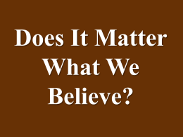 Does It Matter What We Believe #152 PP – short version