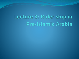 Lecture 3: Rulership in Pre-islamic Arabia