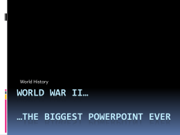 World war ii* *the biggest powerpoint ever