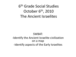 6th Grade Social Studies October 6th, 2010 The Ancient Israelites