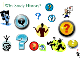 Why Study History.ppt - Moore