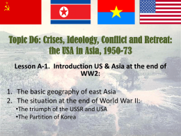 Topic D6: Crises, Ideology, Conflict and Retreat: the USA in Asia