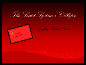 The Soviet System`s Collapse Geoffrey Halgas Period 4 Seminar