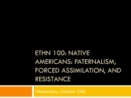 ETHN 100: Native Americans: paternalism, Forced