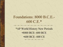 foundations c 8000 b c e 600 c e Foundations covers everything from the big bang up until roughly 600 bce  c &nbsp pastoralism &nbspdeveloped at various sites in the grasslands of afro.