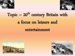 Topic – 20th century Britain with a focus on