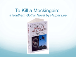 To Kill a Mockingbird a Southern Gothic Novel by