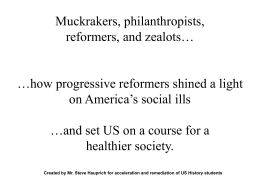 Muckrakers, philanthropists, reformers, and zealots… …how