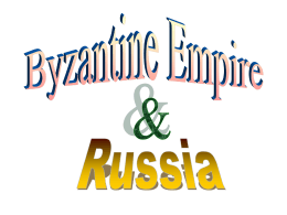 The Byzantine Empire and Russia (330