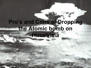 Pro`s and Cons of Dropping the Atomic bomb on Hiroshima