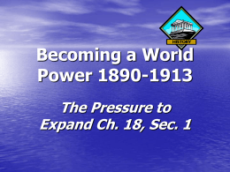 Becoming a World Power 1890-1913 The Pressure to Expand Ch