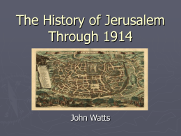 PowerPoint Presentation - The History of Jerusalem Through 1914