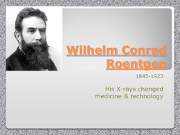 The Second Power Point Presentation about Wilhelm Röentgen