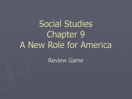 Social Studies Chapter 9 A New Role for America
