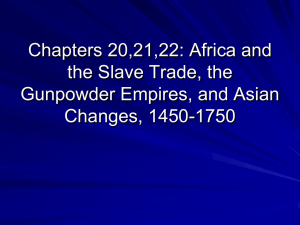 Chapters 20,21,22: Africa and the Slave Trade, the Gunpowder