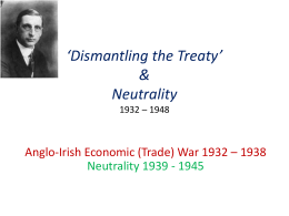`Dismantling the Treaty` & Neutrality 1932 – 1948
