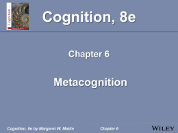 Cognition, 8e by Margaret W. Matlin Chapter 6 Metacognition