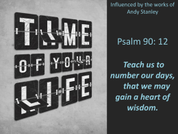 Psalm 90: 12 Teach us to number our days, that we may gain a heart