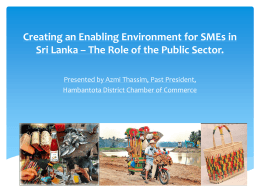 Creating an Enabling Environment for SMEs in Sri Lanka * The Role