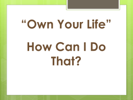 Own Your Life Power point May 01, 2012