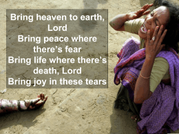 Bring heaven to earth, Lord Bring peace where there`s fear Bring life
