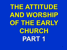 The attitude and worship of the early church. Part 1