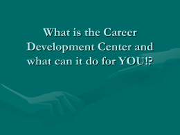 What can the Career Development Center do for YOU!?