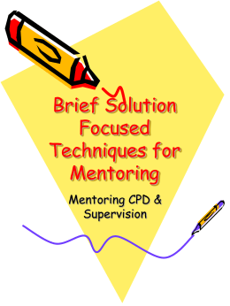 Brief Solution Focused Techniques for Mentoring
