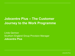 Jobcentre Plus : The Customer Journey to the Work Programme