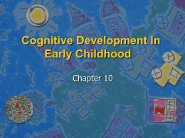 Ch 10 Cog Dev in Early child - St. Edwards University Sites