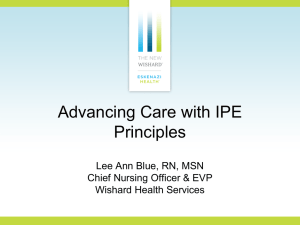 Advancing Care with IPE Principles Lee Ann Blue, RN, MSN Chief