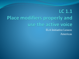 LC 1.1 Place modifiers properly and use the active