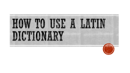 How to use a latin dictionary