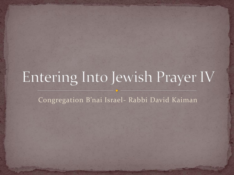 Entering Into Jewish Prayer IV