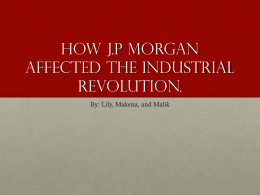 How J.P Morgan affected the Industrial Revolution.