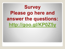 Survey Please go here and answer the questions: http://goo.gl/KP0Z5y