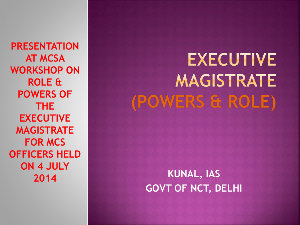 Executive Magistrate by Kunal IAS on 4 July 2014