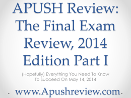 APUSH Review, The Final Exam Review, 2014 Edition Part I