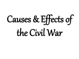 Causes & Effects of the Civil War
